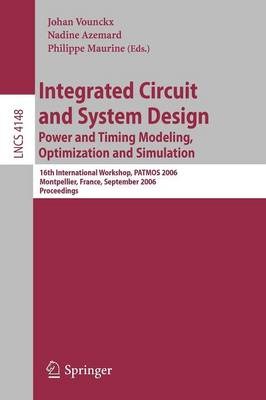 Integrated Circuit and System Design. Power and Timing Modeling, Optimization and Simulation: 16th International Workshop, PATMOS 2006, Montpellier, France, September 13-15, 2006, Proceedings - Lecture Notes in Computer Science 4148 (Paperback)