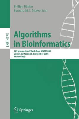 Algorithms in Bioinformatics: 6th International Workshop, WABI 2006, Zurich, Switzerland, September 11-13, 2006, Proceedings - Lecture Notes in Bioinformatics 4175 (Paperback)