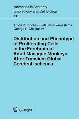 Distribution and Phenotype of Proliferating Cells in the Forebrain of Adult Macaque Monkeys after Transient Global Cerebral Ischemia - Advances in Anatomy, Embryology and Cell Biology 191 (Paperback)