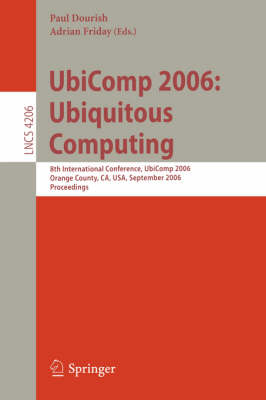 UbiComp 2006: Ubiquitous Computing: 8th International Conference, UbiComp 2006, Orange County, CA, USA, September 17-21, 2006, Proceedings - Information Systems and Applications, incl. Internet/Web, and HCI 4206 (Paperback)