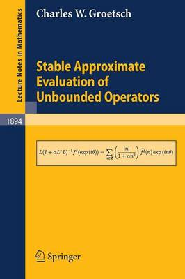 Stable Approximate Evaluation of Unbounded Operators - Lecture Notes in Mathematics 1894 (Paperback)