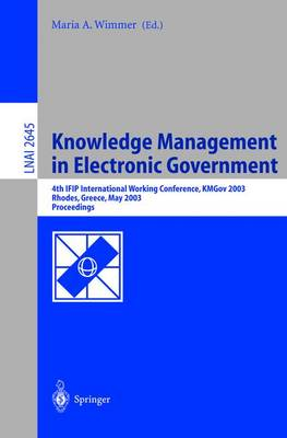 Knowledge Management in Electronic Government: 4th IFIP International Working Conference, KMGov 2003, Rhodes, Greece, May 26-28, 2003, Proceedings - Lecture Notes in Computer Science 2645 (Paperback)