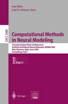 Computational Methods in Neural Modeling: 7th International Work-Conference on Artificial and Natural Neural Networks, IWANN 2003, Mao, Menorca, Spain, June 3-6. Proceedings, Part I - Lecture Notes in Computer Science 2686 (Paperback)