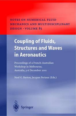Coupling of Fluids, Structures and Waves in Aeronautics: Proceedings of a French-Australian Workshop in Melbourne, Australia 3-6 December 2001 - Notes on Numerical Fluid Mechanics and Multidisciplinary Design 85 (Hardback)