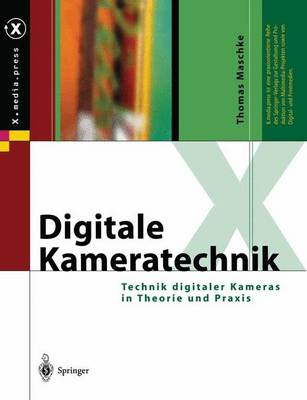 Digitale Kameratechnik: Technik Digitaler Kameras in Theorie Und Praxis - X.Media.Press (Hardback)