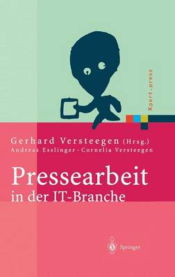 Pressearbeit in Der It-Branche: Erfolgreiches Vermarkten Von Dienstleistungen Und Produkten in Der It-Presse - Xpert.Press (Hardback)