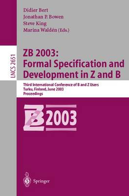 ZB 2003: Formal Specification and Development in Z and B: Third International Conference of B and Z Users, Turku, Finland, June 4-6, 2003, Proceedings - Lecture Notes in Computer Science 2651 (Paperback)