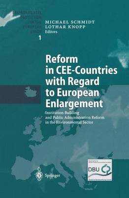 Reform in CEE-Countries with Regard to European Enlargement: Institution Building and Public Administration Reform in the Environmental Sector - Environmental Protection in the European Union 1 (Hardback)