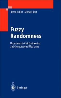 Fuzzy Randomness: Uncertainty in Civil Engineering and Computational Mechanics (Hardback)