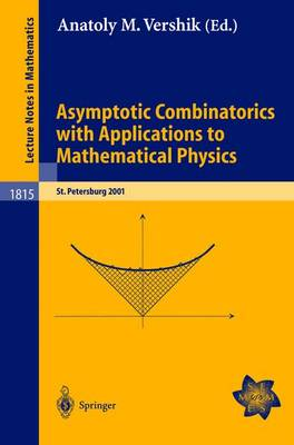 Asymptotic Combinatorics with Applications to Mathematical Physics: A European Mathematical Summer School held at the Euler Institute, St. Petersburg, Russia, July 9-20, 2001 - Lecture Notes in Mathematics 1815 (Paperback)