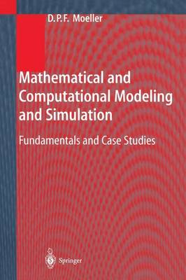 Mathematical and Computational Modeling and Simulation: Fundamentals and Case Studies (Paperback)