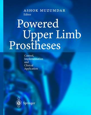 Powered Upper Limb Prostheses: Control, Implementation and Clinical Application (Hardback)