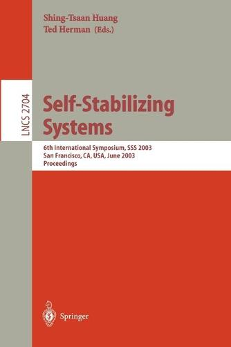 Self-Stabilizing Systems: 6th International Symposium, SSS 2003, San Francisco, CA, USA, June 24-25, 2003, Proceedings - Lecture Notes in Computer Science 2704 (Paperback)