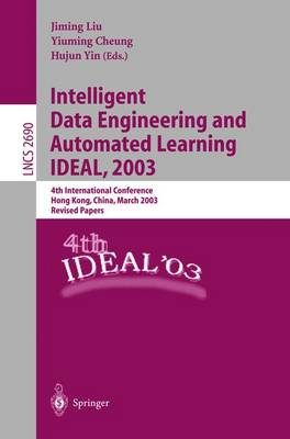 Intelligent Data Engineering and Automated Learning: 4th International Conference, IDEAL 2003 Hong Kong, China, March 21-23, 2003 Revised Papers - Lecture Notes in Computer Science 2690 (Paperback)
