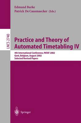 Practice and Theory of Automated Timetabling IV: 4th International Conference, PATAT 2002, Gent, Belgium, August 21-23, 2002, Selected Revised Papers - Lecture Notes in Computer Science 2740 (Paperback)