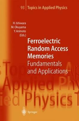 Ferroelectric Random Access Memories: Fundamentals and Applications - Topics in Applied Physics 93 (Hardback)