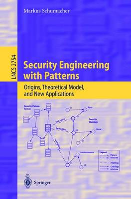 Security Engineering with Patterns: Origins, Theoretical Models, and New Applications - Lecture Notes in Computer Science 2754 (Paperback)