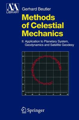 Methods of Celestial Mechanics: Methods of Celestial Mechanics Application to Planetary System, Geodynamics and Satellite Geodesy v. 2 - Astronomy and Astrophysics Library