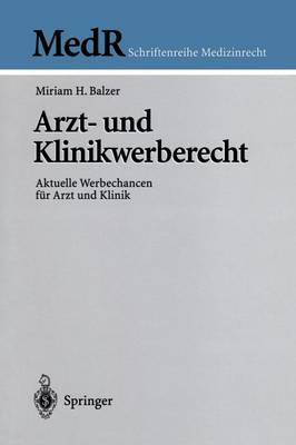 Arzt- Und Klinikwerberecht: Aktuelle Werbechancen F r Arzt Und Klinik - MedR Schriftenreihe Medizinrecht (Hardback)