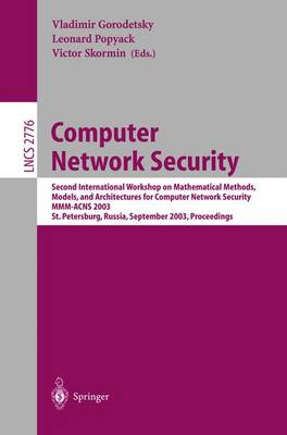 Computer Network Security: Second International Workshop on Mathematical Methods, Models, and Architectures for Computer Network Security, MMM-ACNS 2003, St. Petersburg, Russia, September 21-23, 2003, Proceedings - Lecture Notes in Computer Science 2776 (Paperback)