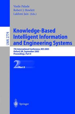 Knowledge-Based Intelligent Information and Engineering Systems: 7th International Conference, KES 2003 Oxford, UK, September 3-5, 2003 Proceedings, Part II - Lecture Notes in Computer Science 2774 (Paperback)