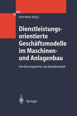 Dienstleistungsorientierte Gesch ftsmodelle Im Maschinen- Und Anlagenbau: Vom Basisangebot Bis Zum Betreibermodell (Hardback)