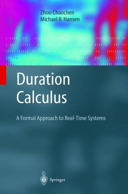 Duration Calculus: A Formal Approach to Real-Time Systems - Monographs in Theoretical Computer Science. An EATCS Series (Hardback)