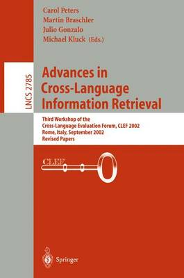 Advances in Cross-Language Information Retrieval: Third Workshop of the Cross-Language Evaluation Forum, CLEF 2002 Rome, Italy, September 19-20, 2002 Revised Papers - Lecture Notes in Computer Science 2785 (Paperback)