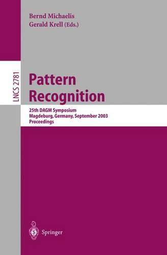 Pattern Recognition: 25th DAGM Symposium, Magdeburg, Germany, September 10-12, 2003, Proceedings - Lecture Notes in Computer Science 2781 (Paperback)