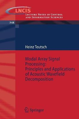 Modal Array Signal Processing: Principles and Applications of Acoustic Wavefield Decomposition - Lecture Notes in Control and Information Sciences 348 (Paperback)