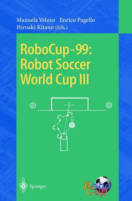 RoboCup-99: Robot Soccer World Cup III - Lecture Notes in Computer Science 1856 (Paperback)