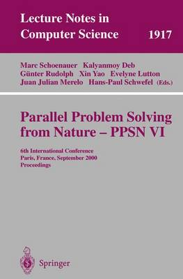 Parallel Problem Solving from Nature-PPSN VI: 6th International Conference, Paris, France, September 18-20 2000 Proceedings - Lecture Notes in Computer Science 1917 (Paperback)