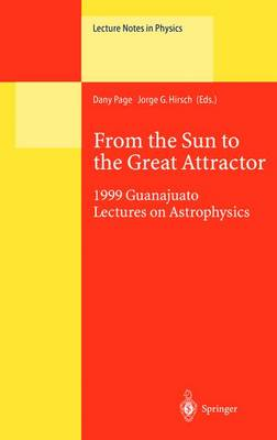 From the Sun to the Great Attractor: 1999 Guanajuato Lectures on Astrophysics - Lecture Notes in Physics 556 (Hardback)