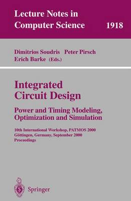 Integrated Circuit Design: Power and Timing Modeling, Optimization and Simulation: 10th International Workshop, PATMOS 2000, Goettingen, Germany, September 13-15, 2000 Proceedings - Lecture Notes in Computer Science 1918 (Paperback)