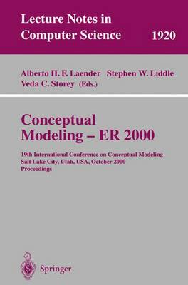 Conceptual Modeling - ER 2000: 19th International Conference on Conceptual Modeling, Salt Lake City, Utah, USA, October 9-12, 2000 Proceedings - Lecture Notes in Computer Science 1920 (Paperback)