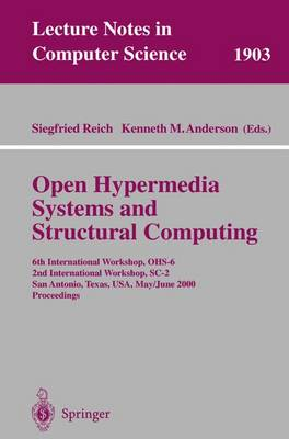 Open Hypermedia Systems and Structural Computing: 6th International Workshop, OHS-6 2nd International Workshop, SC-2 San Antonio, Texas, USA, May 30-June 3, 2000 Proceedings - Lecture Notes in Computer Science 1903 (Paperback)
