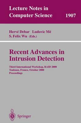Recent Advances in Intrusion Detection: Third International Workshop, RAID 2000 Toulouse, France, October 2-4, 2000 Proceedings - Lecture Notes in Computer Science 1907 (Paperback)
