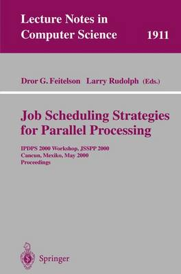 Job Scheduling Strategies for Parallel Processing: IPDPS 2000 Workshop, JSSPP 2000, Cancun, Mexico, May 1, 2000 Proceedings - Lecture Notes in Computer Science 1911 (Paperback)
