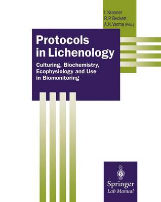 Protocols in Lichenology: Culturing, Biochemistry, Ecophysiology and Use in Biomonitoring - Springer Lab Manuals (Paperback)