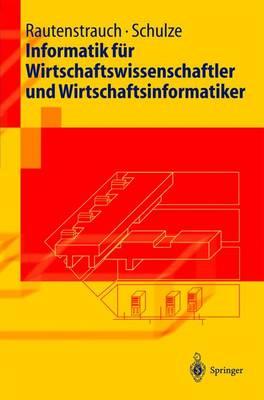 Informatik F r Wirtschaftswissenschaftler Und Wirtschaftsinformatiker - Springer-Lehrbuch (Hardback)