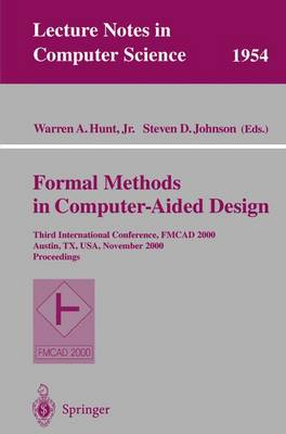 Formal Methods in Computer-Aided Design: Third International Conference, FMCAD 2000 Austin, TX, USA, November 1-3, 2000 Proceedings - Lecture Notes in Computer Science 1954 (Paperback)