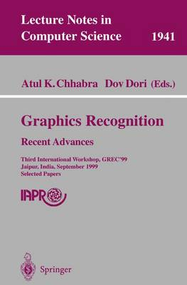 Graphics Recognition. Recent Advances: Third International Workshop, GREC'99 Jaipur, India, September 26-27, 1999 Selected Papers - Lecture Notes in Computer Science 1941 (Paperback)