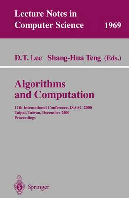 Algorithms and Computation: 11th International Conference, ISAAC 2000, Taipei, Taiwan, December 18-20, 2000. Proceedings - Lecture Notes in Computer Science 1969 (Paperback)