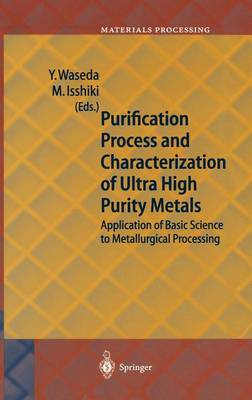 Purification Process and Characterization of Ultra High Purity Metals: Application of Basic Science to Metallurgical Processing - Springer Series in Materials Processing (Hardback)