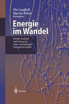 Energie Im Wandel: Politik, Technik Und Szenarien Einer Nachhaltigen Energiewirtschaft (Hardback)