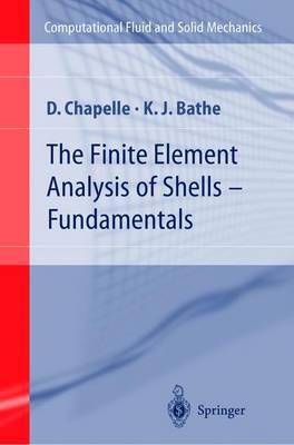 The Finite Element Analysis of Shells - Fundamentals - Computational Fluid and Solid Mechanics (Hardback)