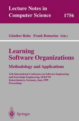 Learning Software Organizations: Methodology and Applications: 11th International Conference on Software Engineering and Knowledge Engineering, SEKE'99 Kaiserslautern, Germany, June 16-19, 1999 Proceedings - Lecture Notes in Computer Science 1756 (Paperback)