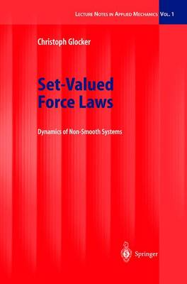 Set-Valued Force Laws: Dynamics of Non-Smooth Systems - Lecture Notes in Applied and Computational Mechanics 1 (Hardback)