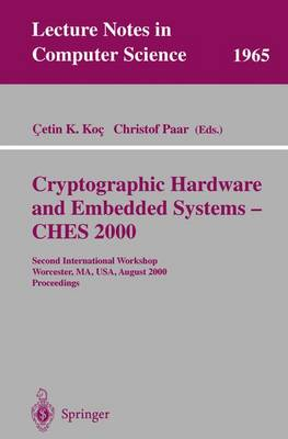 Cryptographic Hardware and Embedded Systems - CHES 2000: Second International Workshop Worcester, MA, USA, August 17-18, 2000 Proceedings - Lecture Notes in Computer Science 1965 (Paperback)