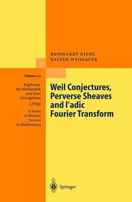 Weil Conjectures, Perverse Sheaves and l'adic Fourier Transform - Ergebnisse der Mathematik und ihrer Grenzgebiete. 3. Folge / A Series of Modern Surveys in Mathematics 42 (Hardback)